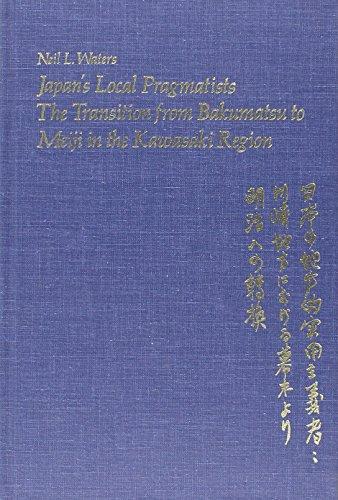 Japan's Local Pragmatists: The Transition from Bakumatsu to Meiji in the Kawasaki Region (East Asian Monograph)