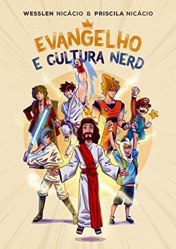 Evangelho E Cultura Nerd (Portuguese Edition) por Wesslen Nicácio E Priscila Nicácio