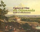 Vignes et vins du dijonnois : Oubli et renaissance