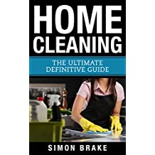 Home Cleaning: The Ultimate Definitive Guide (Interior Design, Home Organizing, Home Cleaning, Home Living, Home Construction, Home Design Book 13) (English Edition)