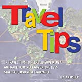 Travel Tips - 17 Travel Tips to help you save money, and make your next adventure less stressful and more enjoyable (English Edition)