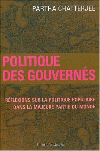 Politique des gouvernés : Réflexions sur la politique populaire dans la majeure partie du monde par Partha Chatterjee