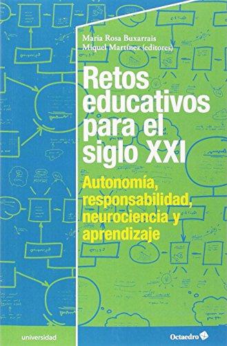 Retos Educativos Para El Siglo XXI. Autonomía, Responsabilidad, Neurociencia Y Aprendizaje (Educación - Psicopedagogía)