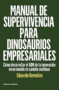 Manual de supervivencia para dinosaurios empresariales par Eduardo Remolins