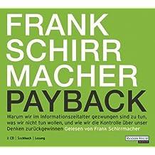 Payback: Warum wir im Informationszeitalter gezwungen sind zu tun, was wir nicht tun wollen, und wie wir die Kontrolle über unser Denken zurückgewinnen - - - - von Frank Schirrmacher Ausgabe gekürzte Lesung (2009)