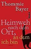 Heimweh nach dem Ort, an dem ich bin: Roman - Thommie Bayer