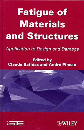 [(Fatigue of Materials and Structures : Application to Damage and Design)] [Edited by Claude Bathias ] published on (February, 2011)