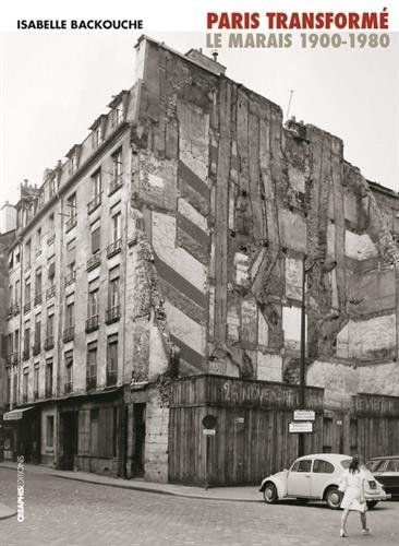 Paris transformé : Le Marais 1900-1980 : de l'îlot insalubre au secteur sauvegardé par Isabelle Backouche