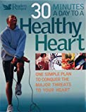 30 Minutes a Day to a Healthy Heart: One Simple Plan to Conquer the Major Threats to Your Heart (Readers Digest)