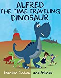 Image de Alfred the Time Traveling Dinosaur (Alfred the Dinosaur) (English Edit