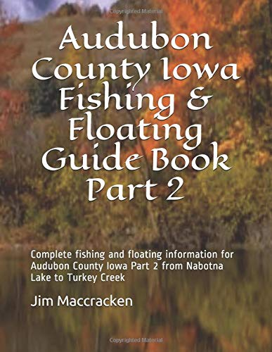 Audubon County Iowa Fishing & Floating Guide Book Part 2: Complete fishing and floating information for Audubon County Iowa Part 2 from Nabotna Lake ... Fishing & Floating Guide Books, Band 29) (Audubon Fisch)