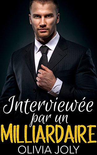 Interviewée par un MILLIARDAIRE (Nouvelle érotique, Au bureau, Soumission, Interdit) par [Joly, Olivia]