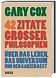 42 Zitate großer Philosophen: Über das Leben, das Universum und den ganzen Rest - Gary Cox