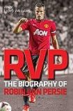 RVP - The Biography of Robin Van Persie (English Edition)