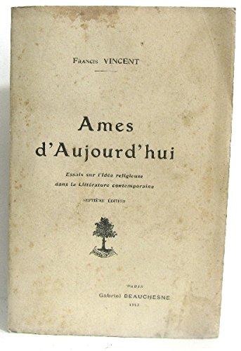 Ames d'aujourd'hui essais sur l'idée religieuse dans la Littérature contemporaine septième édition