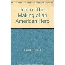 Ichiro: The Making of an American Hero