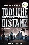 TÖDLICHE DISTANZ - Episode 7: Das Attentat: Thriller von Jochen Frech