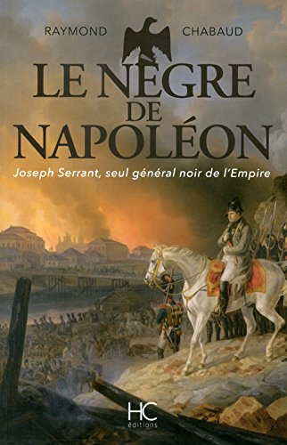 Le nègre de Napoléon : Joseph Serrant, seul général noir de l'Empire