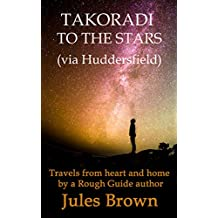 Takoradi to the stars (via Huddersfield): Travels from heart and home by a Rough Guide author