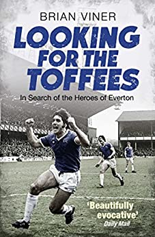 Looking for the Toffees: In Search of the Heroes of Everton by [Viner, Brian]