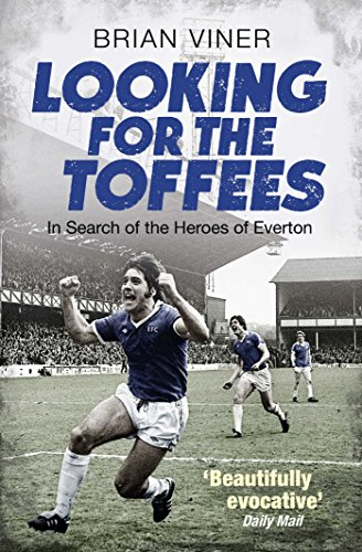 Price comparison product image Looking for the Toffees: In Search of the Heroes of Everton