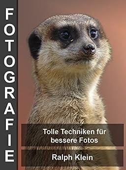 Fotografie - Tolle Techniken für bessere Fotos: Autor Ralph Klein (German Edition) by [Klein, Ralph]
