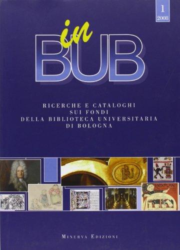 In BUB. Dai fondi della biblioteca universitaria di Bologna: saggi, cataloghi e bibliografie