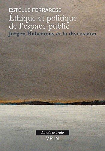 Éthique et politique de l'espace public: Jürgen Habermas et la discussion par Estelle Ferrarese