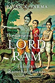 The Greatest Ode to Lord Ram: Tulsidas's Ramcharitmanas; Selections & Comm