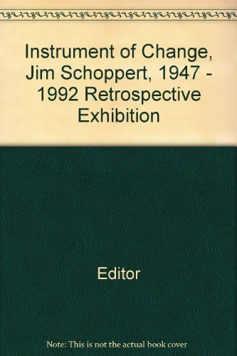 Instrument of Change, Jim Schoppert, 1947 - 1992 Retrospective Exhibition