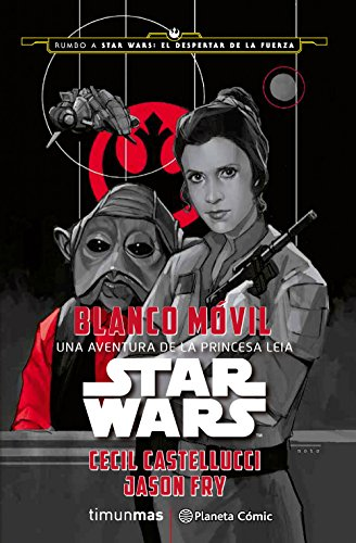Star Wars Blanco Móvil (novela): Una aventura de la princesa Leia (Star Wars: Novelas)