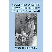 Camera Aloft: Edward Steichen in the Great War (Cambridge Centennial of Flight)