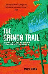 The Gringo Trail: A Darkly Comic Road Trip through South America by Mark Mann (2014-07-07)