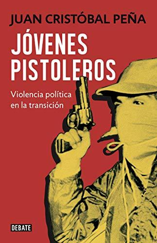 Jóvenes pistoleros: Violencia política en la transición (Spanish Edition)
