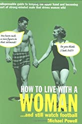 How to Live with a Woman: . . . And Still Watch Football by Michael Powell (2005-08-01)