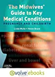 The Midwives' Guide to Key Medical Conditions Text and Evolve eBooks Package: Pregnancy and Childbirth