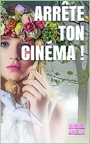 Arrête ton cinéma !: dur dur d'être une jeune star de cinéma invitée à Cannes avec un crétin (Girly Comedy t. 20)