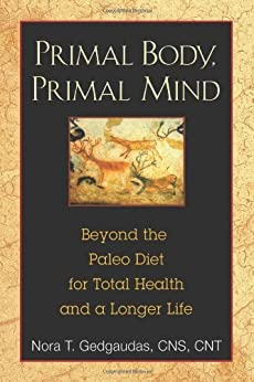 Primal Body, Primal Mind: Beyond the Paleo Diet for Total Health and a Longer Life par [Gedgaudas CNS CNT, Nora T.]