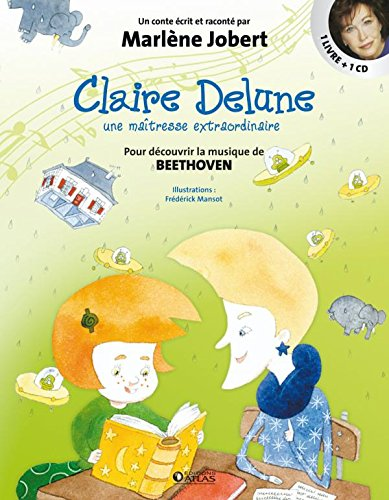 Claire Delune - Une maîtresse extraordinaire: Pour découvrir la musique de Beethoven par Marlène Jobert