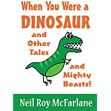 When You Were a Dinosaur (and Other Tales and Mighty Beasts!): Funny Short Stories for Parents to Read to/with Children Aged 5 to Infinity (When You Were a... Book 2) (English Edition)