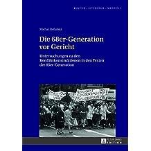 Die 68er-Generation vor Gericht: Untersuchungen zu den Konfliktkonstruktionen in den Texten der 85er-Generation (Kultur – Literatur – Medien / Posener Schriften zur Germanistik)