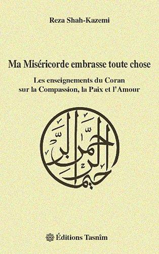 Ma Miséricorde embrasse toute chose : Les enseignements du Coran sur la Compassion, la Paix et l'Amour