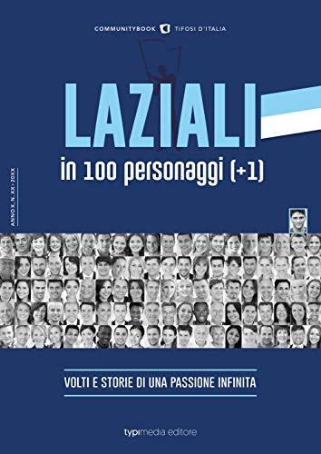 Laziali in 100 personaggi (+1). Volti e storie di una passione infinita (Communitybook)