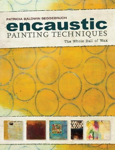 Encaustic Painting Techniques: The whole ball of wax