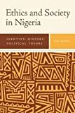 Ethics and Society in Nigeria: Identity, History, Political Theory (Rochester Studies in African History and the Diaspora)