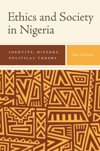 Ethics and Society in Nigeria: Identity, History, Political Theory (82) (Rochester Studies in African History and the Diaspora) por Nimi Wariboko