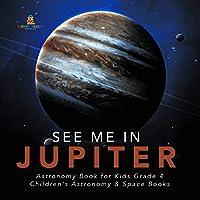 See Me in Jupiter | Astronomy Book for Kids Grade 4 | Children