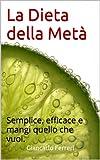 eBook Gratis da Scaricare La Dieta della Meta Semplice efficace e mangi quello che vuoi (PDF,EPUB,MOBI) Online Italiano