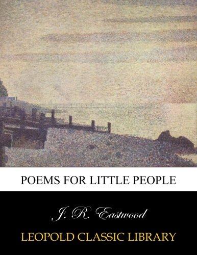 Poems for little people por J. R. Eastwood