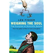 Weighing the Soul: The Evolution of Scientific Beliefs by Len Fisher (15-Sep-2005) Paperback